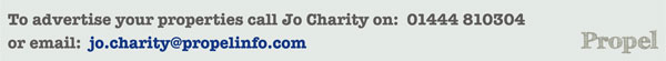 To advertise your properties call Jo Charity on:  01444 810304 or email: jo.charity@propelinfo.com